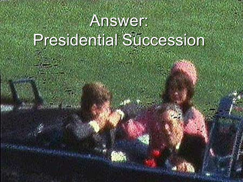 Answer: Presidential Succession