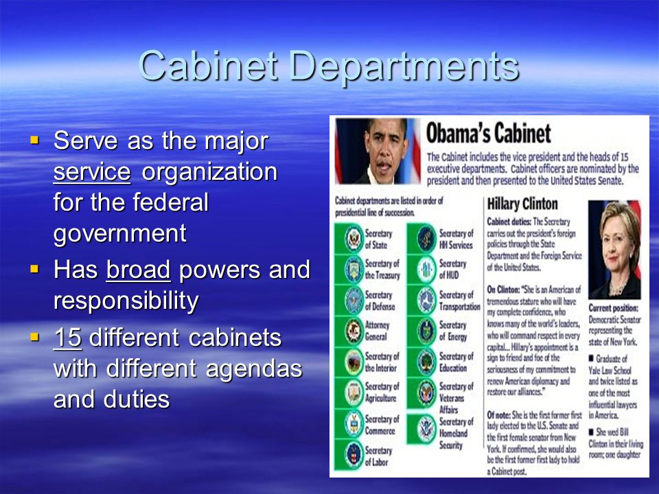 Cabinet Departments Serve as the major service organization for the federal government. Has broad powers and responsibility.