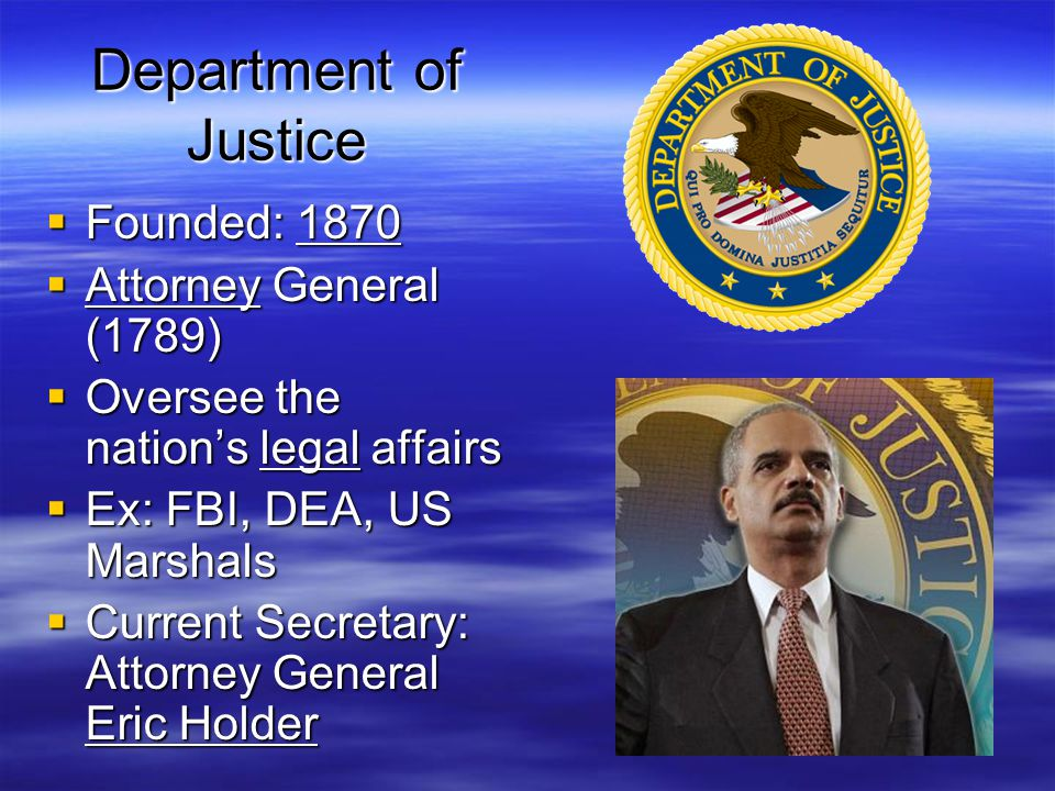 Department of Justice Founded: 1870 Attorney General (1789)