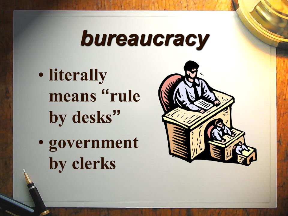 bureaucracy literally means rule by desks government by clerks