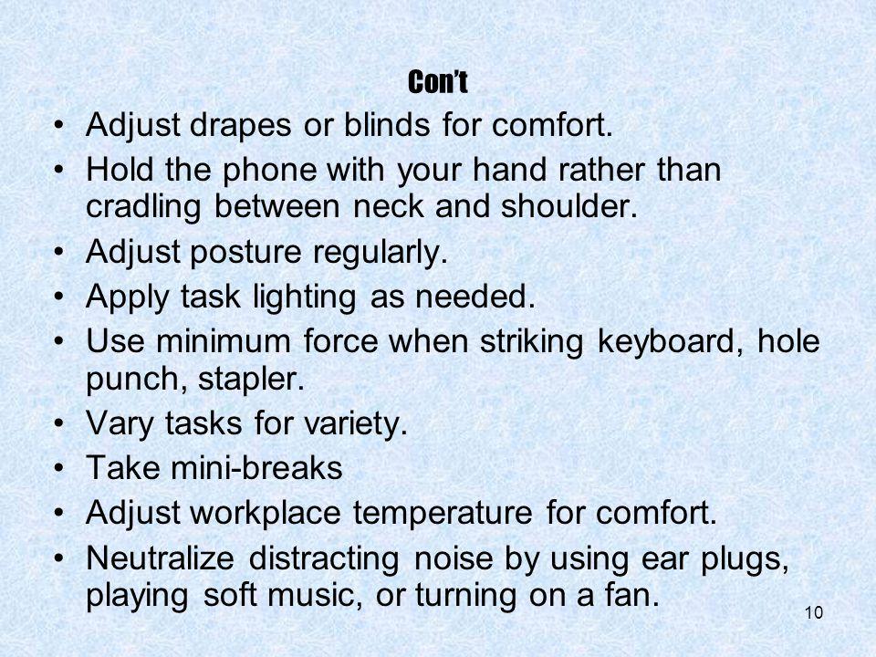 Adjust drapes or blinds for comfort.