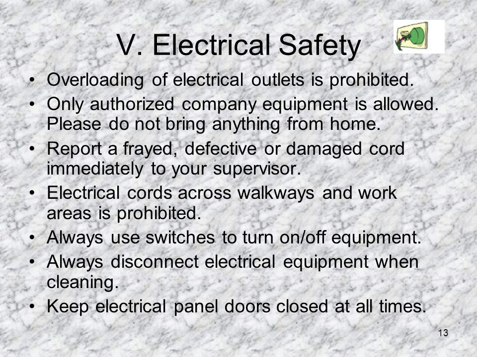 V. Electrical Safety Overloading of electrical outlets is prohibited.