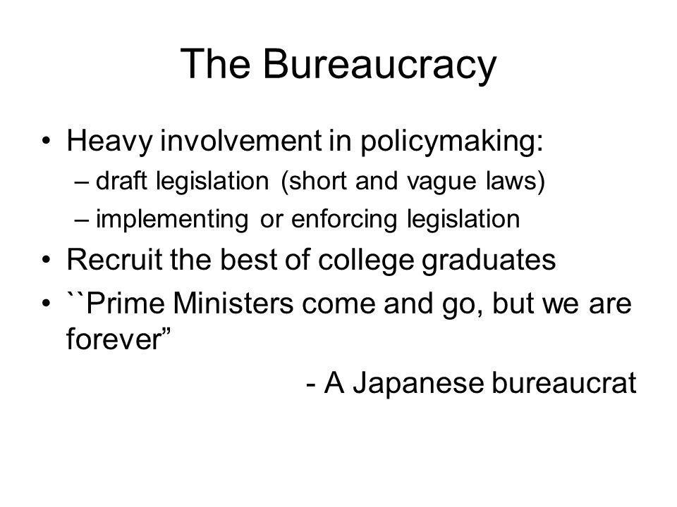 The Bureaucracy Heavy involvement in policymaking:
