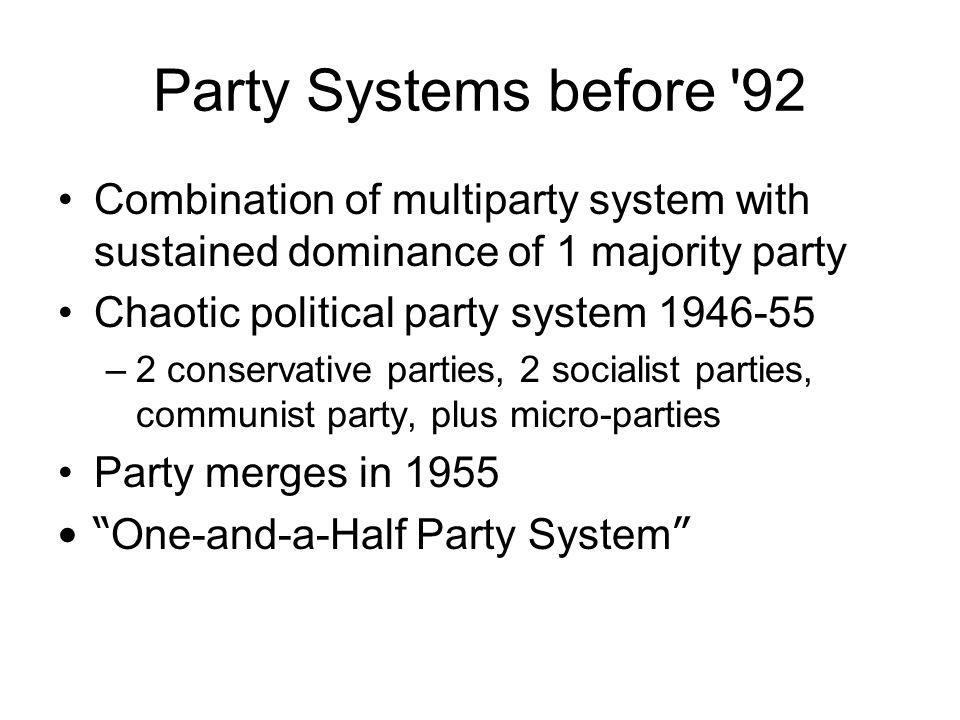 Party Systems before 92 Combination of multiparty system with sustained dominance of 1 majority party.