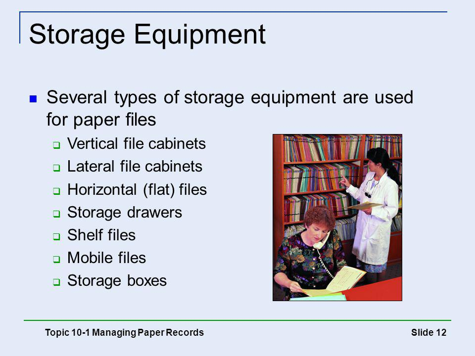 Storage Equipment Several types of storage equipment are used for paper files. Vertical file cabinets.