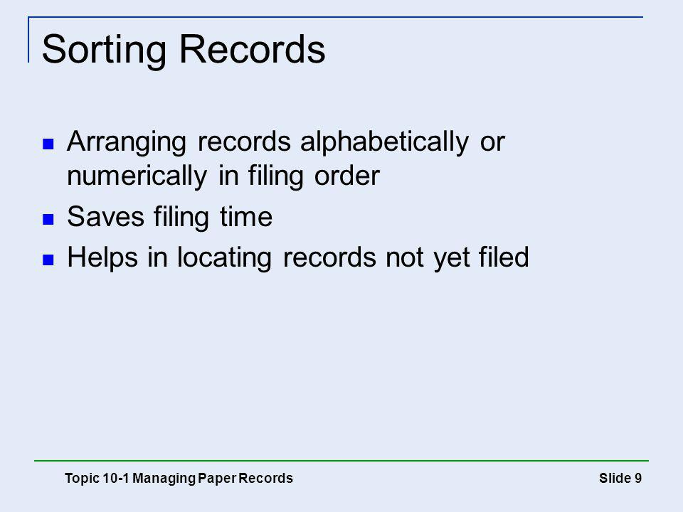 Sorting Records Arranging records alphabetically or numerically in filing order. Saves filing time.