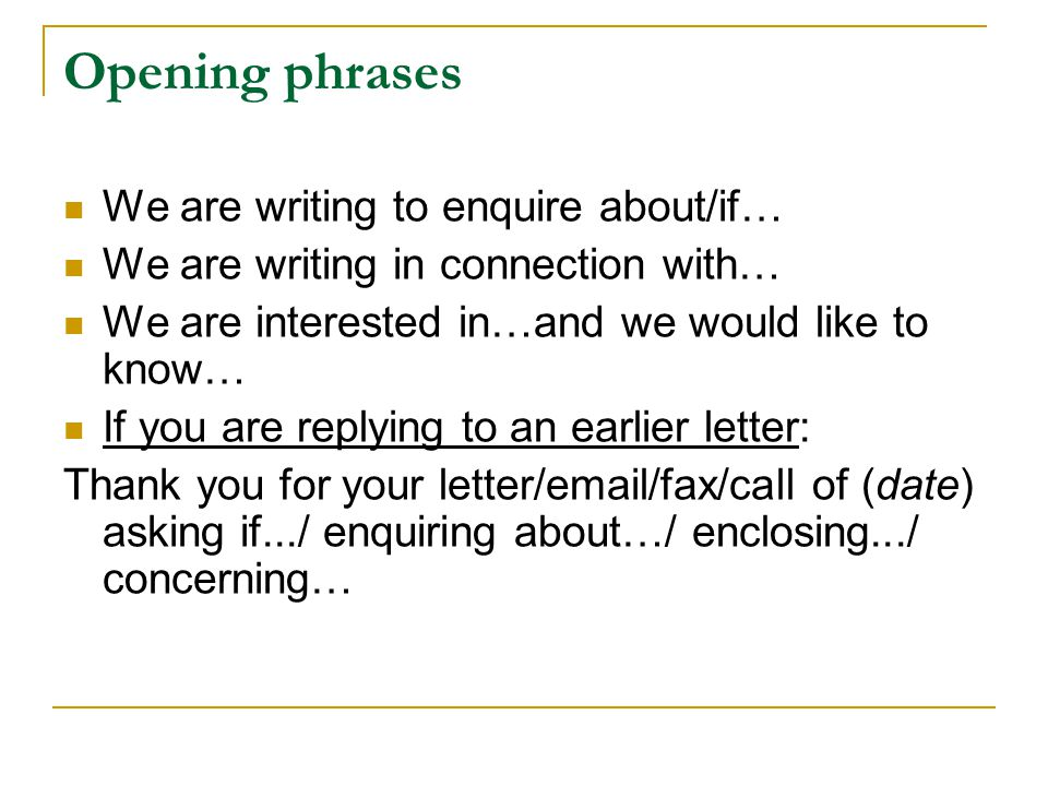 Opening phrases We are writing to enquire about/if…