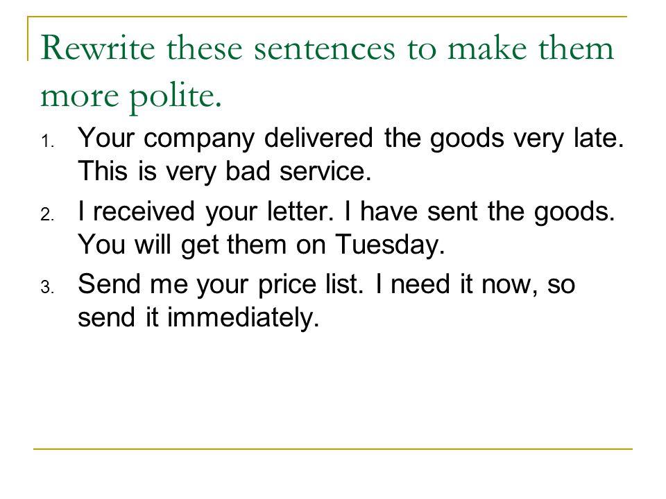 Rewrite these sentences to make them more polite.