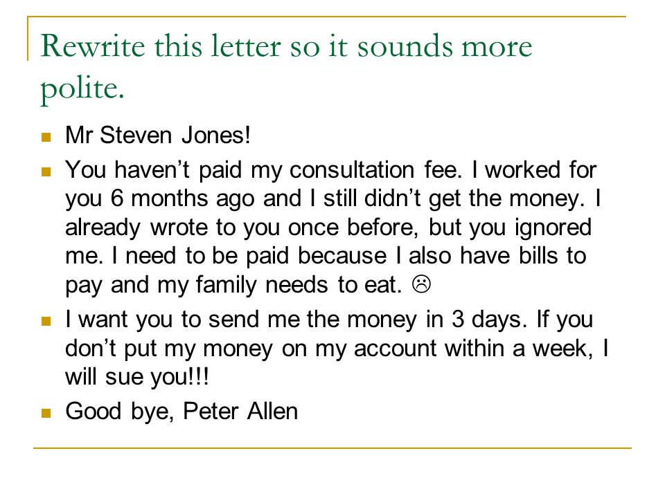 Rewrite this letter so it sounds more polite.
