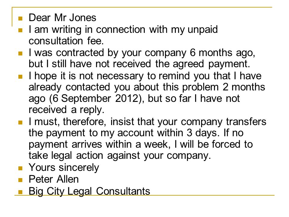 Dear Mr Jones I am writing in connection with my unpaid consultation fee.