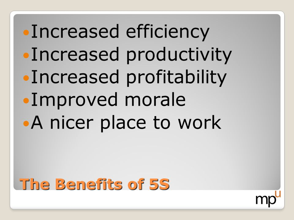Increased productivity Increased profitability Improved morale