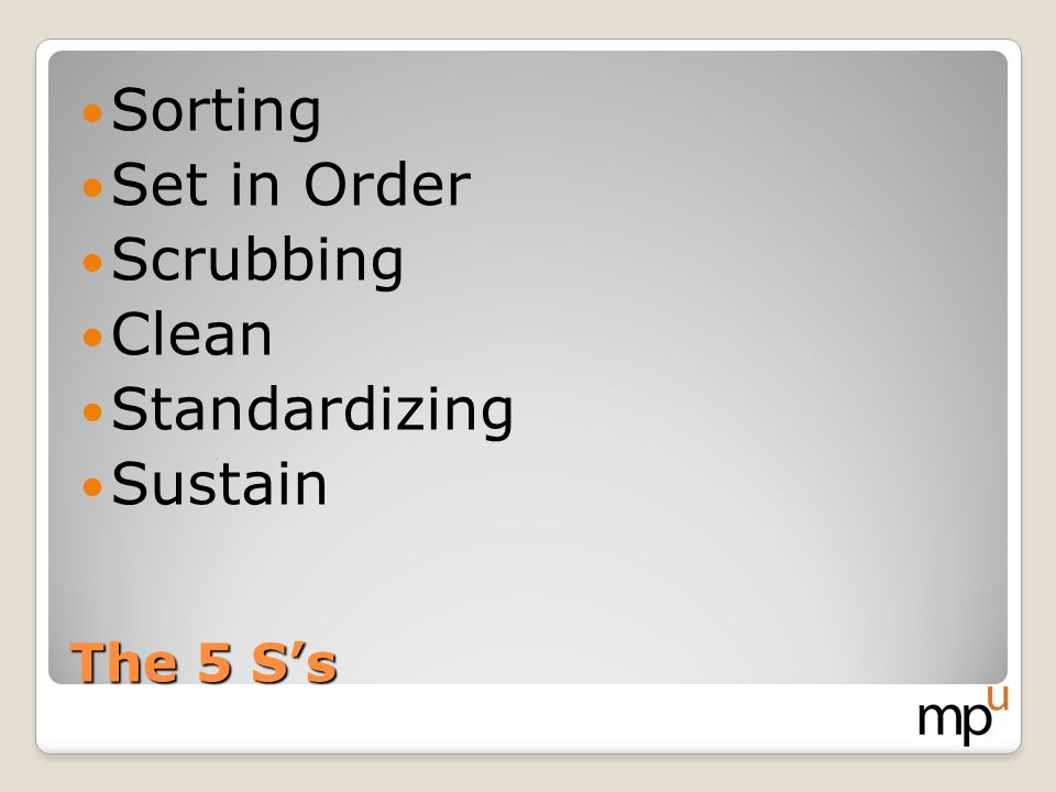 Sorting Set in Order Scrubbing Clean Standardizing Sustain The 5 S's