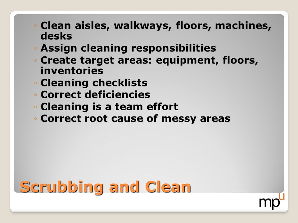 Scrubbing and Clean Clean aisles, walkways, floors, machines, desks
