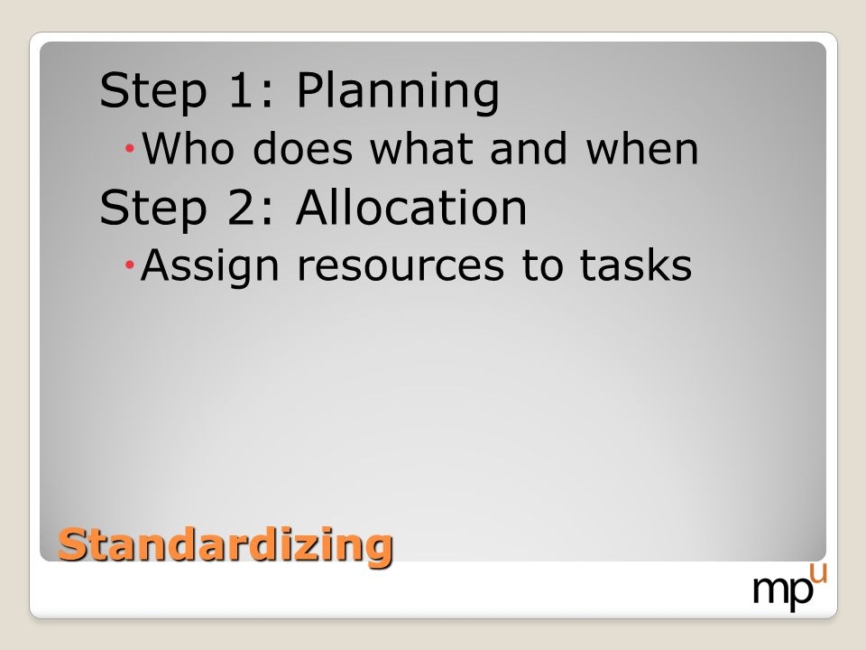 Step 1: Planning Step 2: Allocation Who does what and when