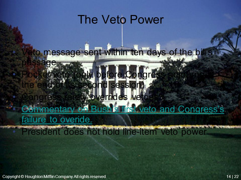 The Veto Power Veto message sent within ten days of the bill's passage