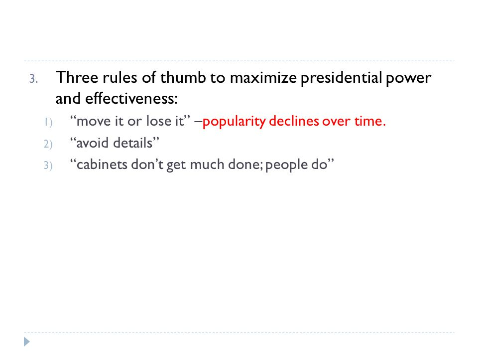 Three rules of thumb to maximize presidential power and effectiveness: