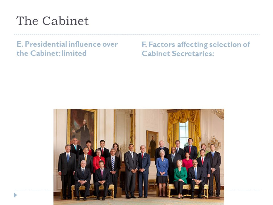The Cabinet E. Presidential influence over the Cabinet: limited