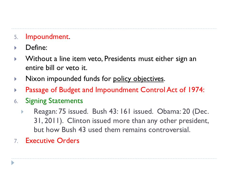 Impoundment. Define: Without a line item veto, Presidents must either sign an entire bill or veto it.