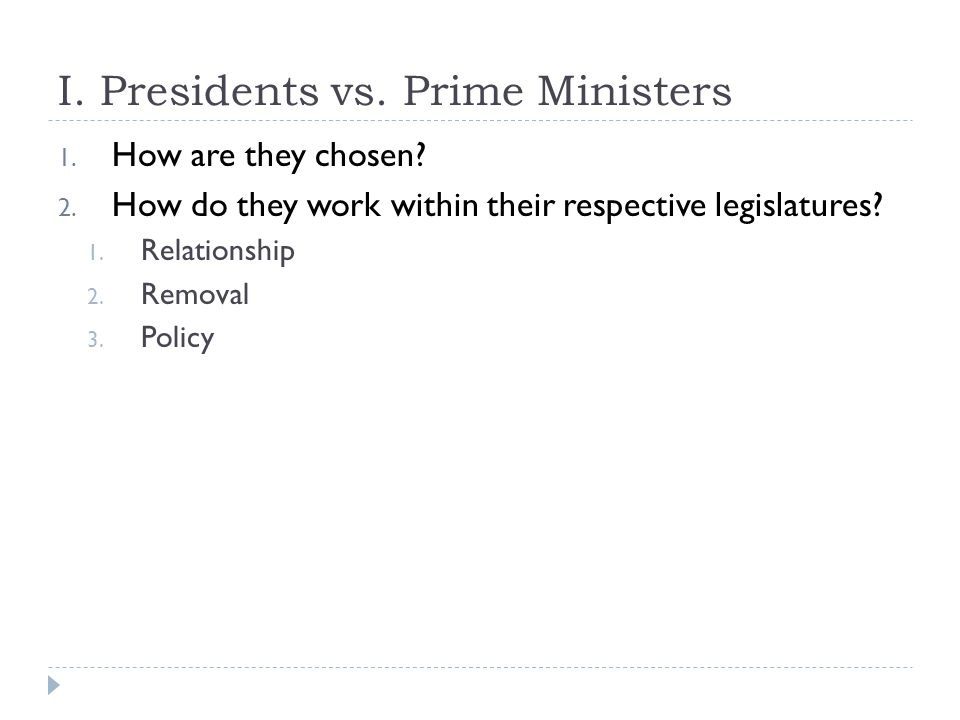I. Presidents vs. Prime Ministers