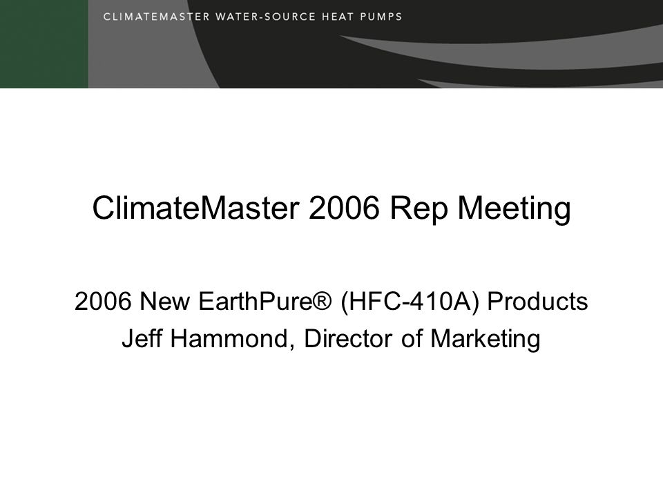 ClimateMaster 2006 Rep Meeting