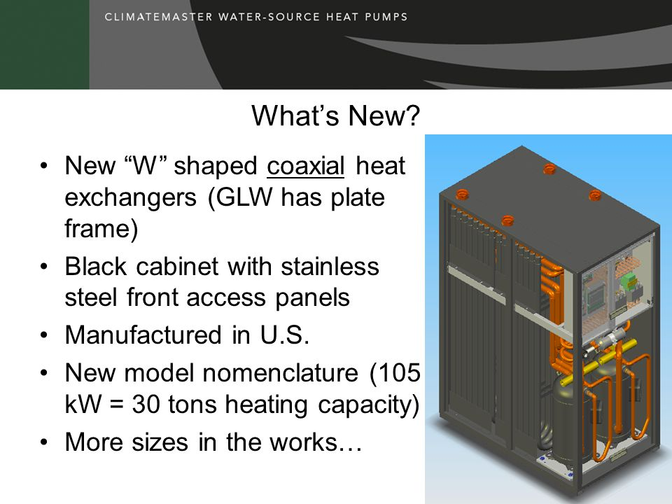 What's New New W shaped coaxial heat exchangers (GLW has plate frame) Black cabinet with stainless steel front access panels.