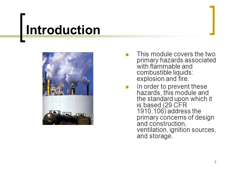 Introduction This module covers the two primary hazards associated with flammable and combustible liquids: explosion and fire.