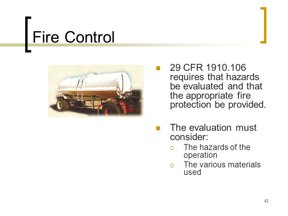 Fire Control 29 CFR 1910.106 requires that hazards be evaluated and that the appropriate fire protection be provided.