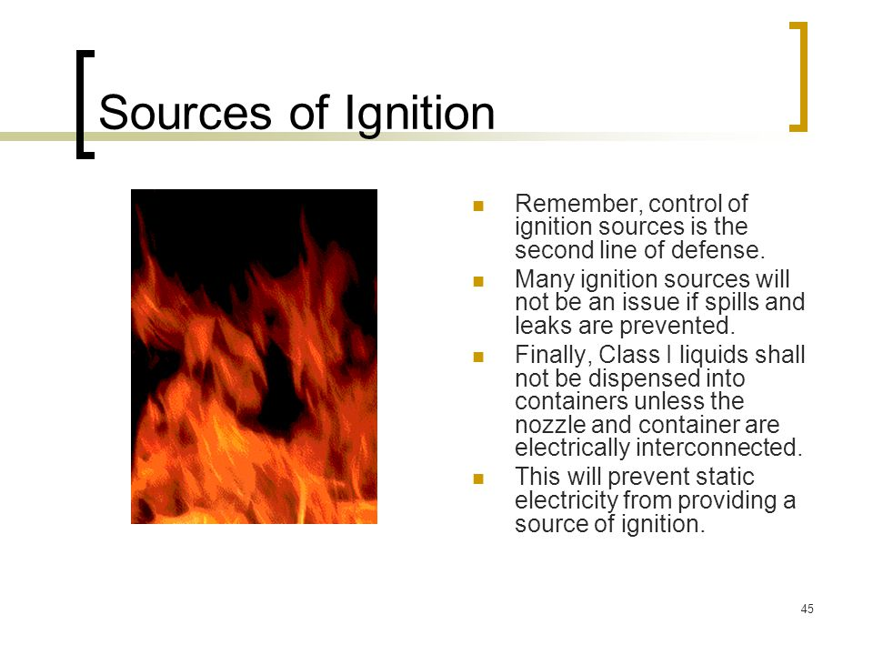 Sources of Ignition Remember, control of ignition sources is the second line of defense.