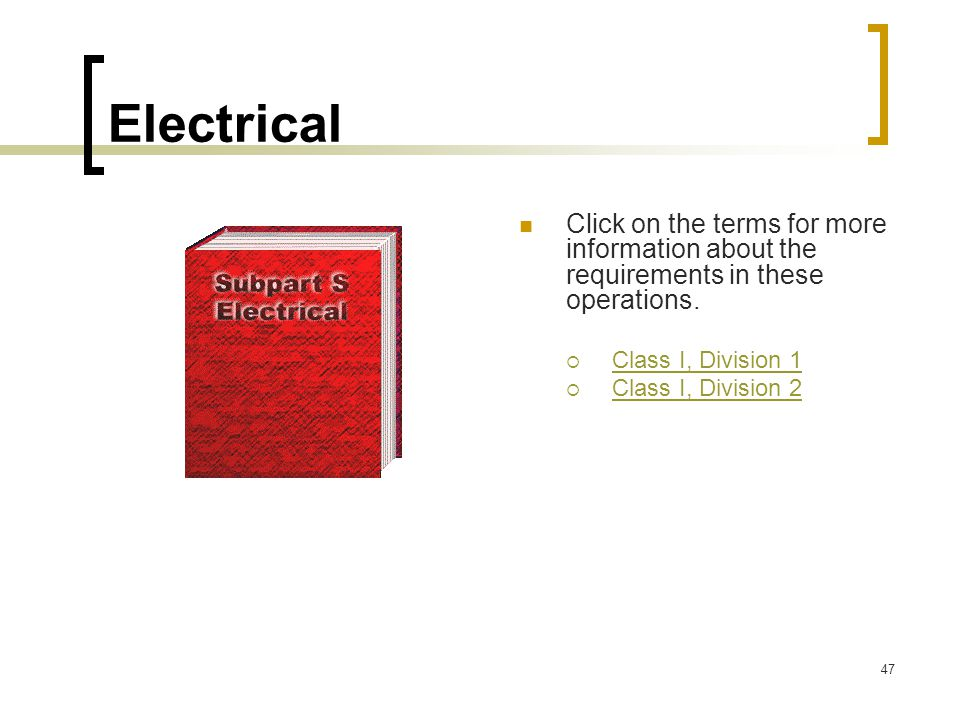 Electrical Click on the terms for more information about the requirements in these operations. Class I, Division 1.