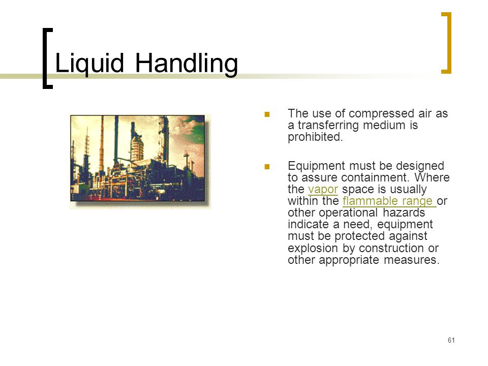 Liquid Handling The use of compressed air as a transferring medium is prohibited.