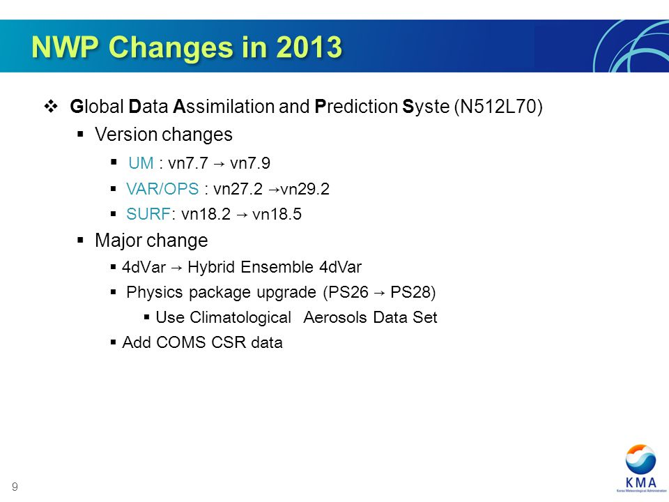 NWP Changes in 2013 Global Data Assimilation and Prediction Syste (N512L70) Version changes. UM : vn7.7 → vn7.9.