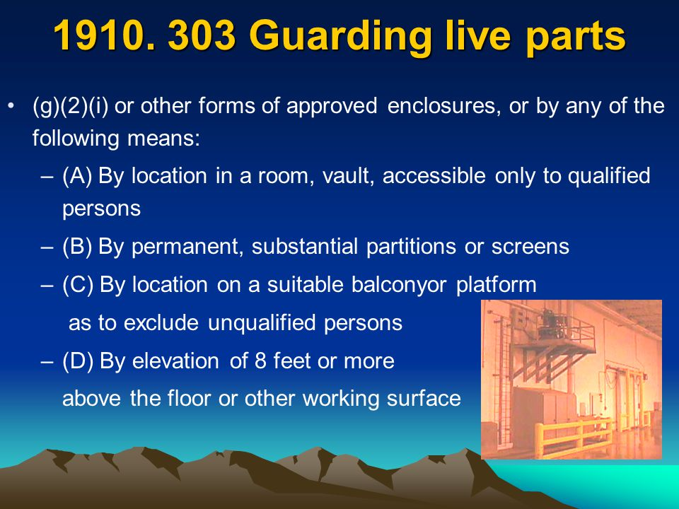 1910. 303 Guarding live parts (g)(2)(i) or other forms of approved enclosures, or by any of the following means:
