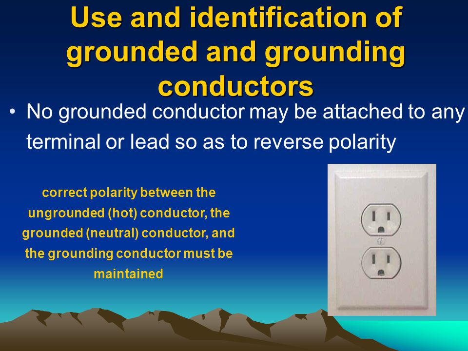 Use and identification of grounded and grounding conductors