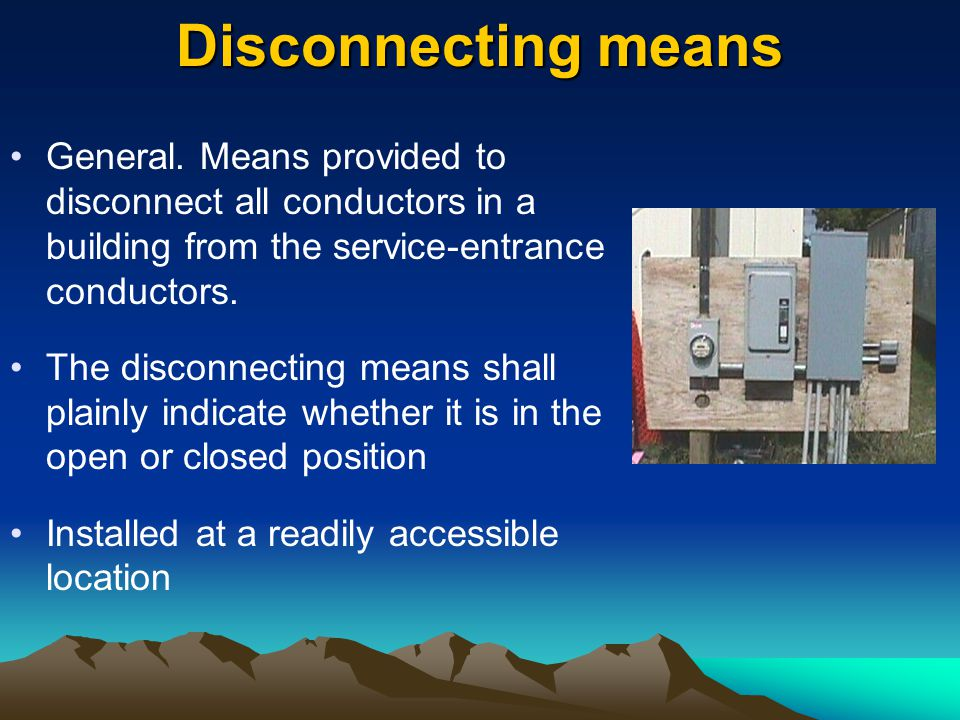 Disconnecting means General. Means provided to disconnect all conductors in a building from the service-entrance conductors.