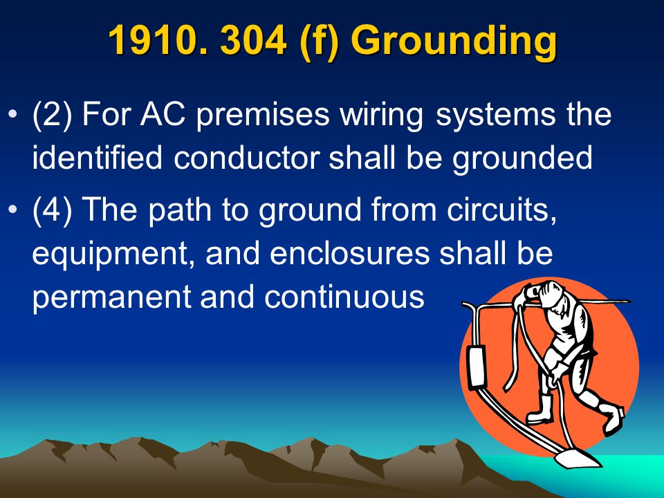 1910. 304 (f) Grounding (2) For AC premises wiring systems the identified conductor shall be grounded.