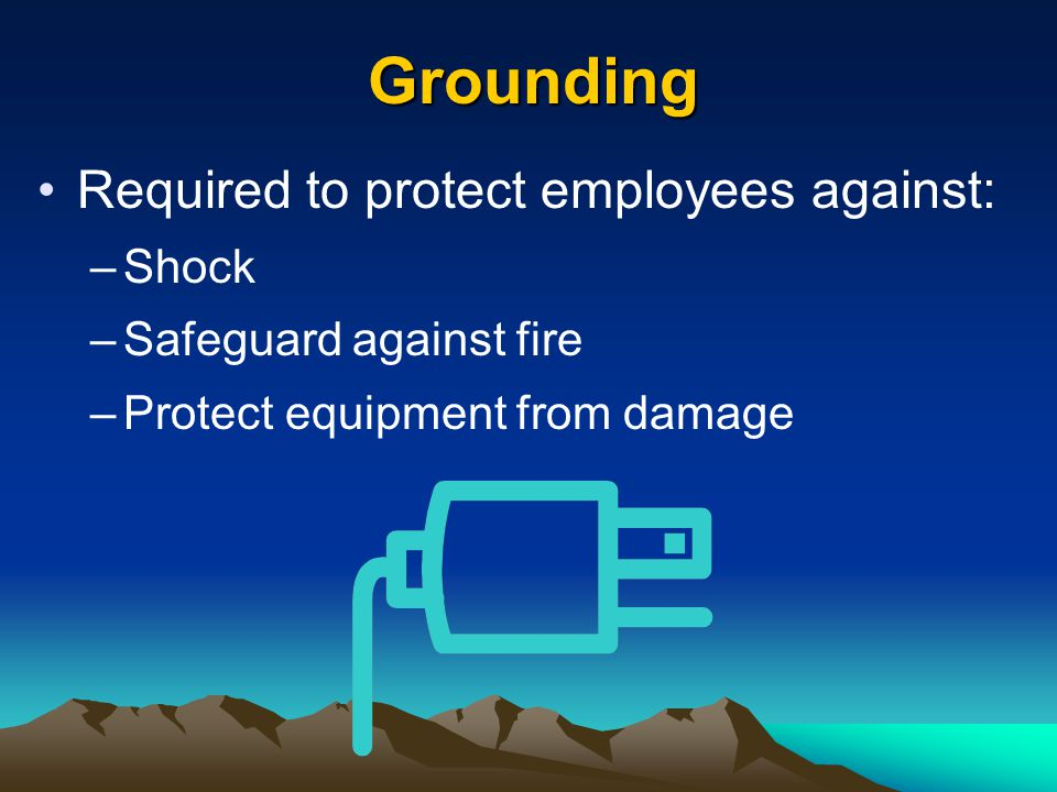 Grounding Required to protect employees against: Shock