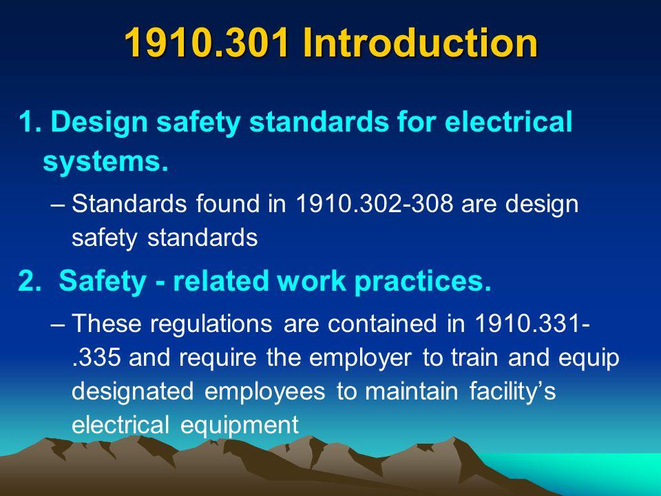 1910.301 Introduction 1. Design safety standards for electrical systems. Standards found in 1910.302-308 are design safety standards.