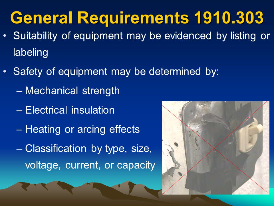General Requirements 1910.303 Suitability of equipment may be evidenced by listing or labeling. Safety of equipment may be determined by: