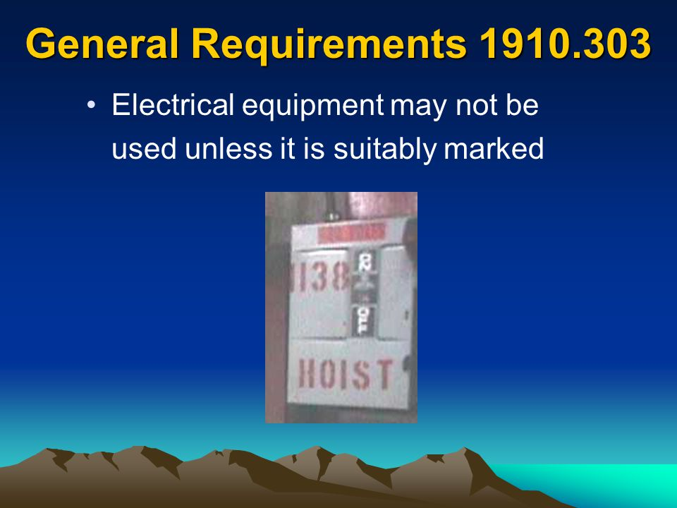 General Requirements 1910.303 Electrical equipment may not be used unless it is suitably marked