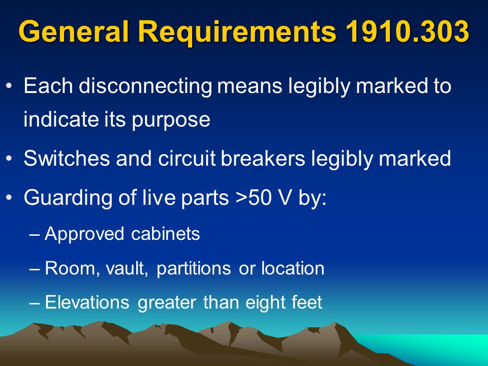 General Requirements 1910.303 Each disconnecting means legibly marked to indicate its purpose. Switches and circuit breakers legibly marked.