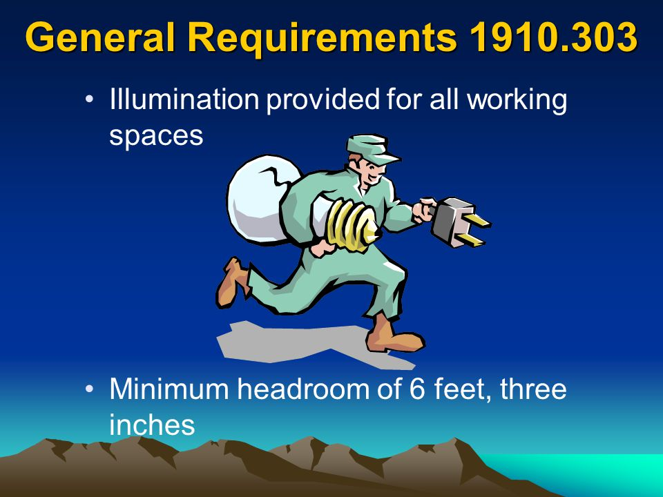 General Requirements 1910.303 Illumination provided for all working spaces.