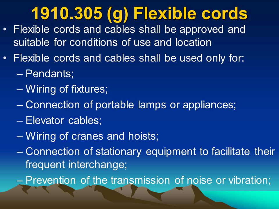 1910.305 (g) Flexible cords Flexible cords and cables shall be approved and suitable for conditions of use and location.