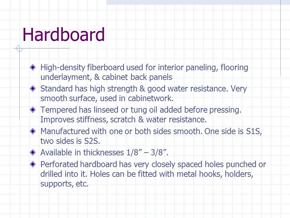Hardboard High-density fiberboard used for interior paneling, flooring underlayment, & cabinet back panels.