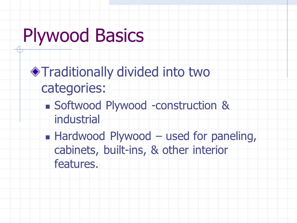 Plywood Basics Traditionally divided into two categories: