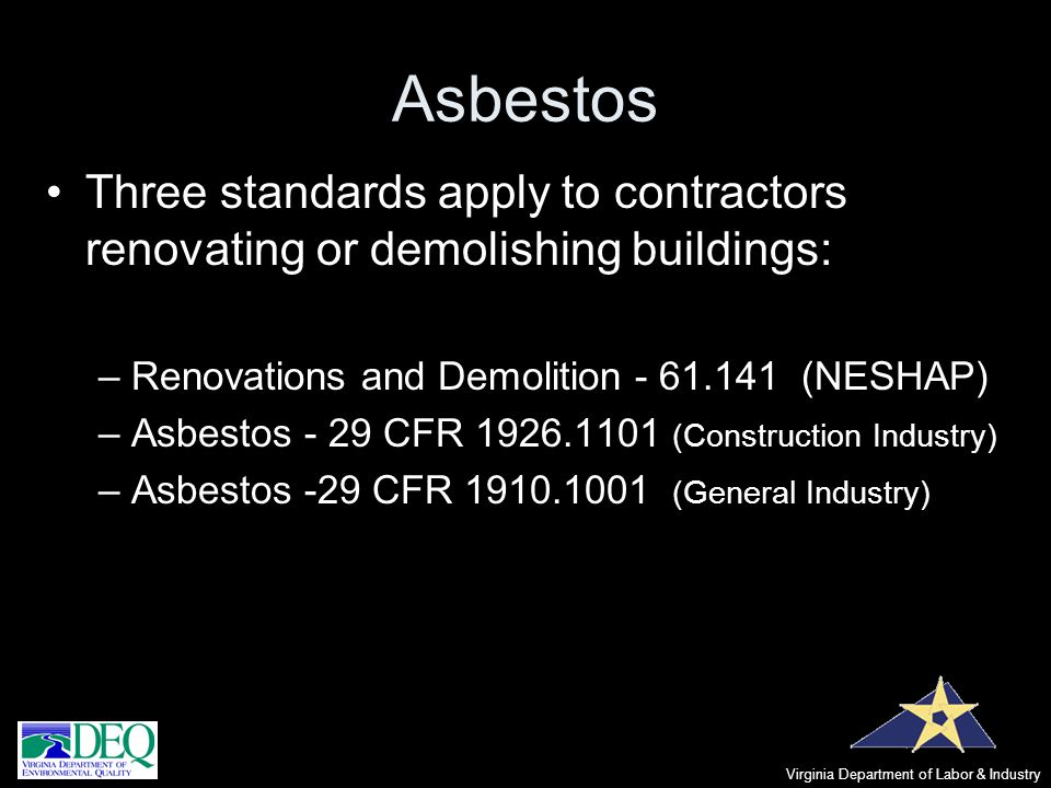 Asbestos Three standards apply to contractors renovating or demolishing buildings: Renovations and Demolition - 61.141 (NESHAP)