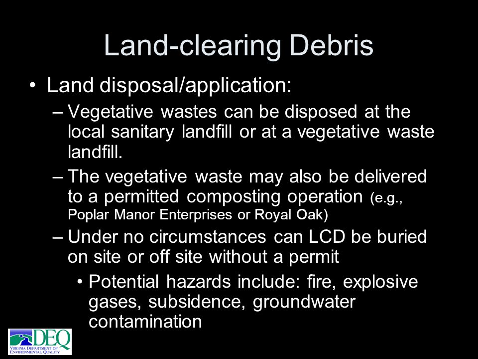 Land-clearing Debris Land disposal/application: