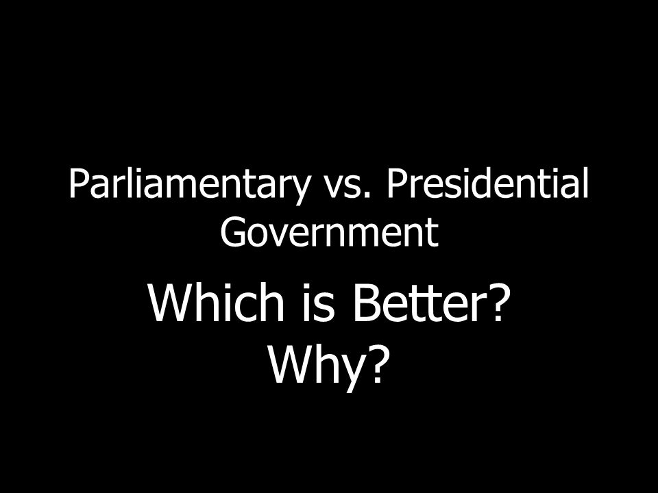 Parliamentary vs. Presidential Government