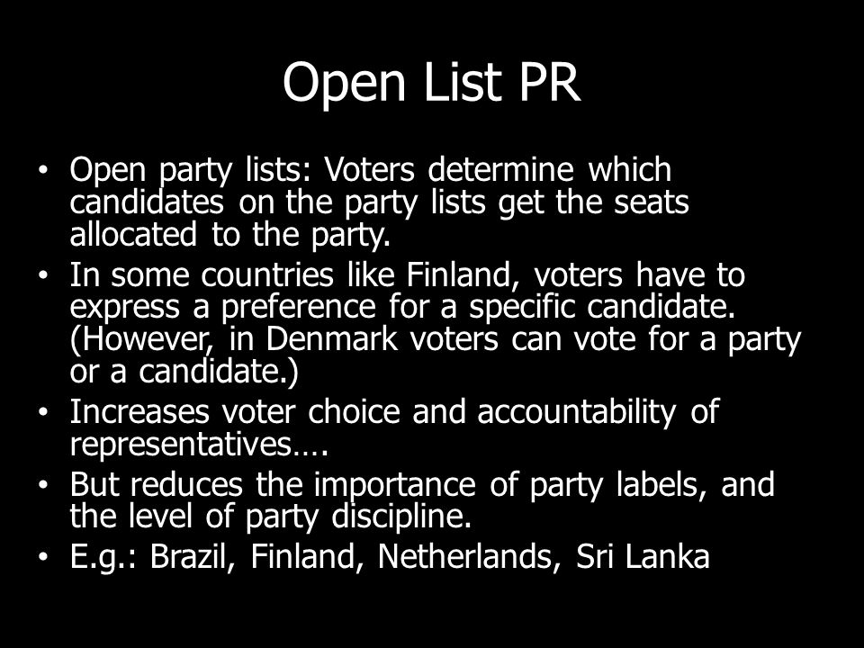 Open List PR Open party lists: Voters determine which candidates on the party lists get the seats allocated to the party.