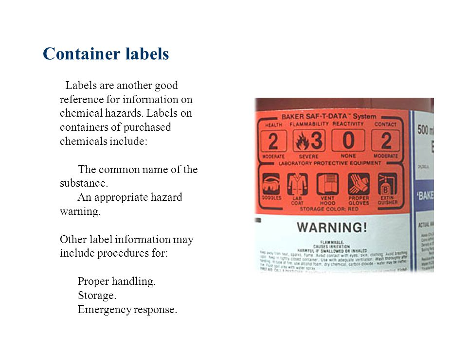 Container labels Labels are another good reference for information on chemical hazards.