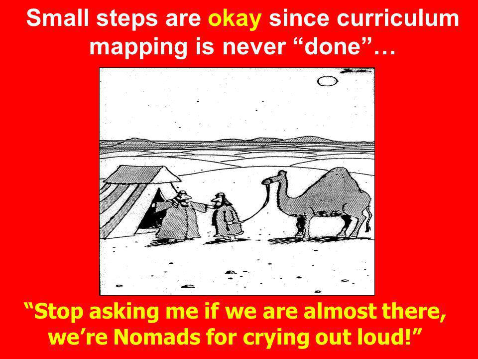 Small steps are okay since curriculum mapping is never done …